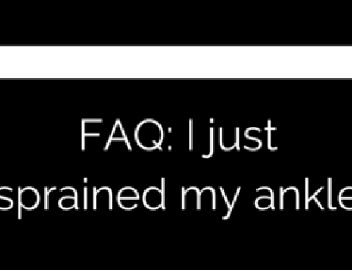 FAQ: I just sprained my ankle.